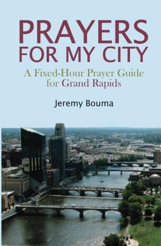 Prayers for My City: A Fixed-Hour Prayer: Bouma, Jeremy
