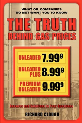 The Truth Behind Gas Prices: Clough, Richard
