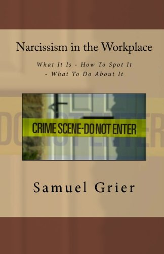 9780615254258: Narcissism in the Workplace: What It Is - How To Spot It - What To Do About It