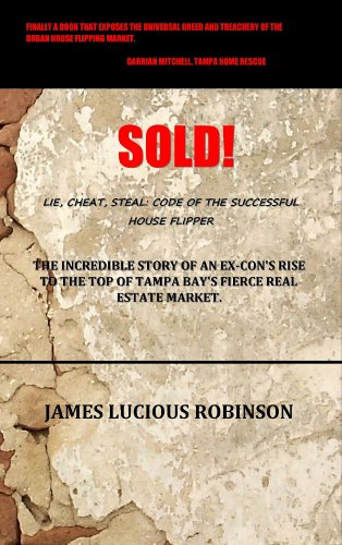 9780615255514: SOLD! Lie. Cheat. Steal: code of the successful house flipper