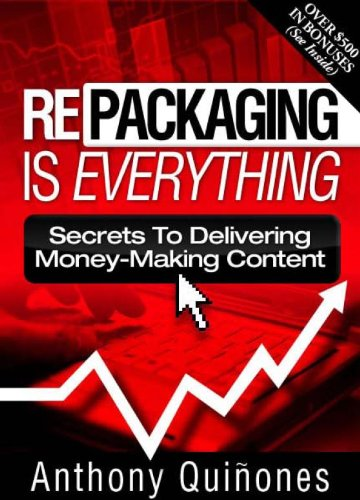 Repackaging Is Everything: Secrets to Delivering Money-Making: Anthony Quinones