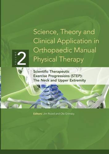9780615257693: Science, Theory and Clinical Application in Orthopaedic Manual Physical Therapy: Scientific Therapeutic Exercise Progressions (STEP): The Neck and Upper Extremity