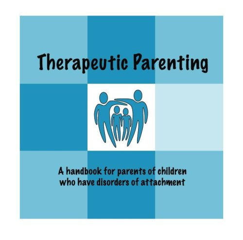 9780615258485: Therapeutic Parenting: A handbook for parents of children who have disorders of attachment