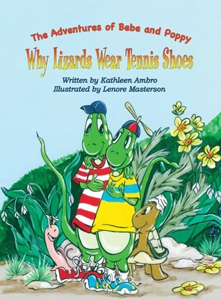 The Adventures of Bebe and Poppy WHY Lizards Wear Tennis Shoes: KATHLEEN AMBRO