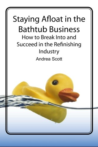 9780615261829: Staying Afloat in the Bathtub Business: How to Break Into and Succeed in the Refinishing Industry