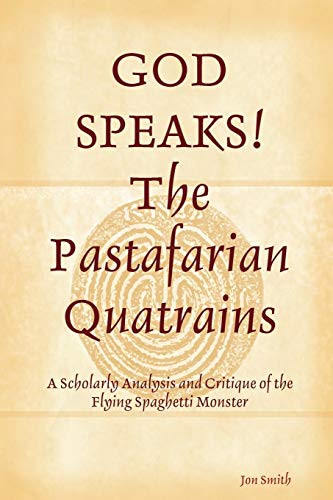 9780615263199: God Speaks! The Pastafarian Quatrains: A Scholarly Analysis and Critique of the Flying Spaghetti Monster