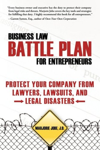 9780615263984: Business Law Battle Plan for Entrepreneurs: Protect Your Company from Lawyers, Lawsuits and Legal Disasters