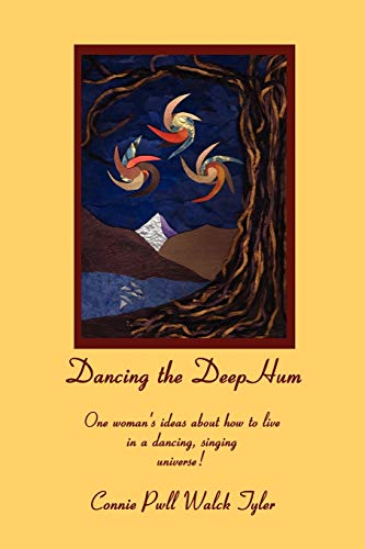 9780615264868: Dancing the Deep Hum, One Woman's Ideas about How to Live in a Dancing, Singing Universe