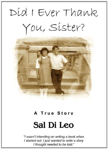Did I Ever Thank You, Sister?: A True Story: Di Leo, Sal {Author} with Jane Di Leo {Editor}