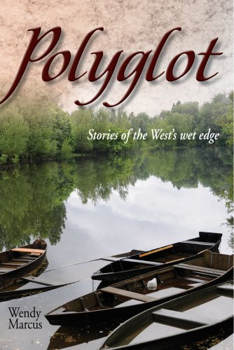 Polyglot: Stories of the West's wet edge: Wendy Marcus