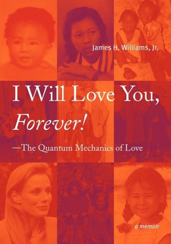 I Will Love You, Forever --The Quantum Mechanics of Love: James H. Williams Jr.