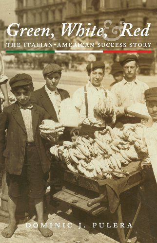 Green, White, and Red: The Italian-American Success Story: Dominic J. Pulera