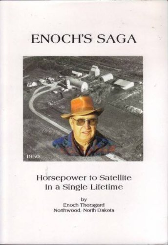 Enoch's Saga; Horsepower to Satellite In a Single Lifetime: Thorsgard, Enoch