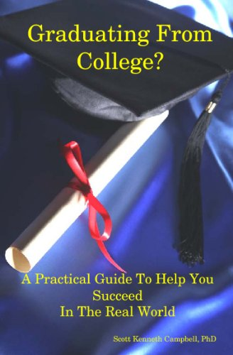 Graduating from College?: A Practical Guide to Help You Succeed in the Real World: Scott Campbell
