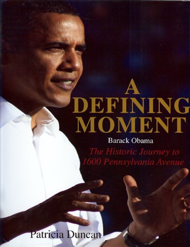 9780615271828: Defining Moment: Barack Obama: The Historical Journey to 1600 Pennsylvania Avenue