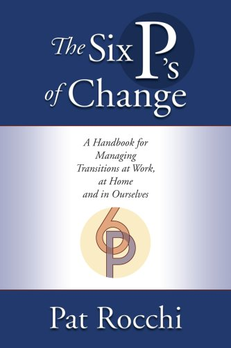 9780615273433: The Six P's of Change: A Handbook for Managing Transitions at Work, at Home and in Ourselves