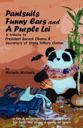 9780615274058: Pantsuits, Funny Ears and A Purple Lei: A fun Halloween tribute to President Barack Obama & Secretary Hillary Clinton
