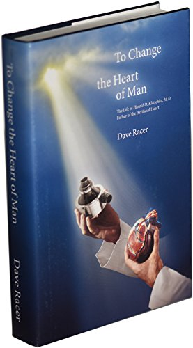9780615275369: To Change the Heart of Man, The Life of Harold D. Kletschka, M.D. Father of the Artificial Heart