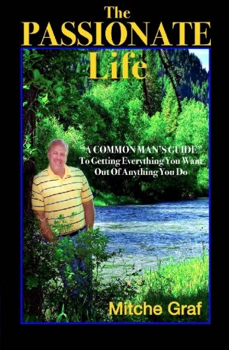 9780615275536: The Passionate Life: A Common Man's Guide To Getting Everything You Want Out Of Anything You Do