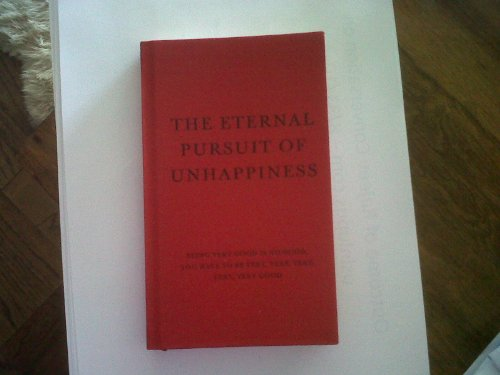 9780615276038: Eternal Pursuit of Unhappiness Being Very Good Is No Good,You Have to Be Very, Very, Very, Very, Very Good