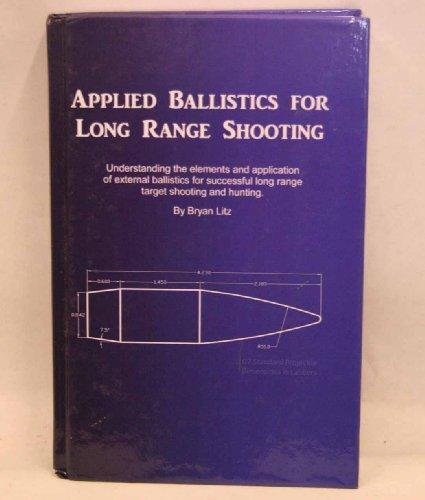 APPLIED BALLISTICS FOR LONG RANGE SHOOTING: Litz, Bryan