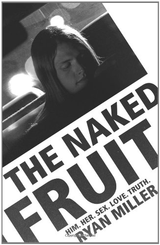 The Naked Fruit Him. Her. Sex. Love. Truth: Ryan SJ Miller