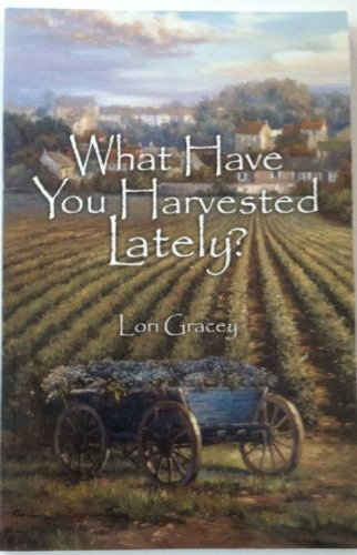 What Have You Harvested Lately?: Lori Gracey