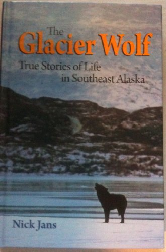 9780615278704: The Glacier Wolf - True Stories of Life in Southeast Alaska