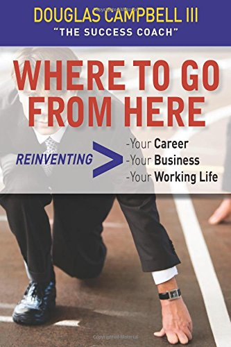 9780615279367: Where To Go From Here: Reinventing -Your Career -Your Business -Your Working Life