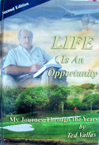 Life is an Opportunity: My Journey Through the Years: Ted Vallas