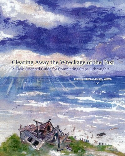 Clearing Away the Wreckage of the Past: A Task Oriented Guide for Completing Steps 4 through 7: ...