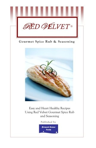 9780615284057: Red Velvet Gourmet Spice Rub & Seasoning: Easy and Heart Healthy Recipes Using Red Velvet Gourmet Spice Rub and Seasoning