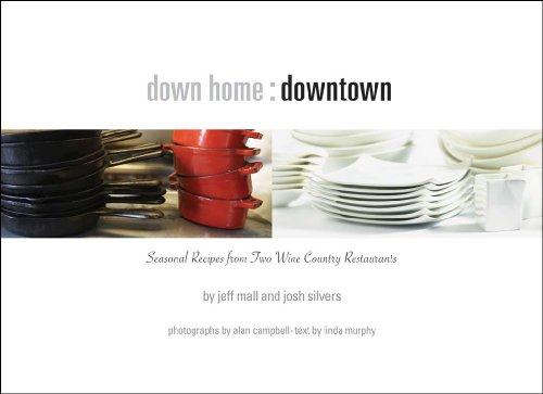 9780615285467: Down Home Downtown: Seasonal Recipes from Two Sonoma Wine Country Restaurants