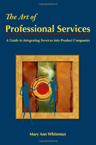 9780615286365: The Art of Professional Services: A Guide to Integrating Services into Product Companies