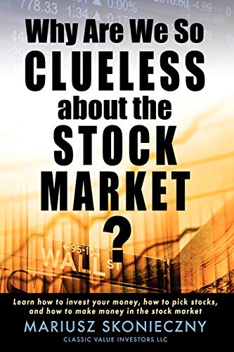 9780615287485: Why Are We So Clueless about the Stock Market? Learn How to Invest Your Money, How to Pick Stocks, and How to Make Money in the Stock Market