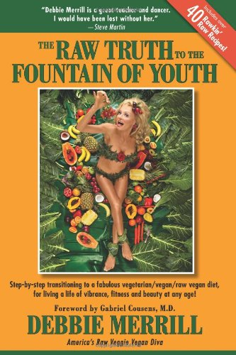 9780615287577: The Raw Truth to the Fountain of Youth: Step-by-step transitioning to a fabulous vegetarian/vegan/raw vegan diet, for living a life of vibrance, fitness and beauty at any age!
