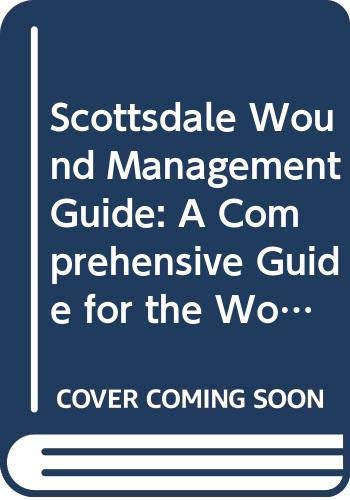 9780615288727: Scottsdale Wound Management Guide: A Comprehensive Guide for the Wound Care Clinician