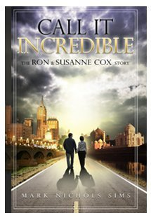 Call It Incredible: The Ron & Susanne Cox Story