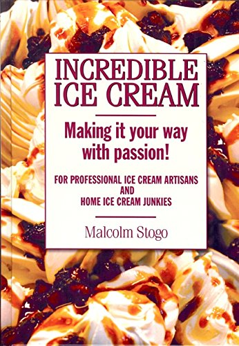 Incredible Ice Cream: Making It Your Way: Malcolm Stogo