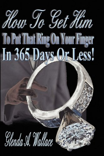 9780615290683: How to Get Him to Put That Ring on Your Finger in 365 Days Or Less!