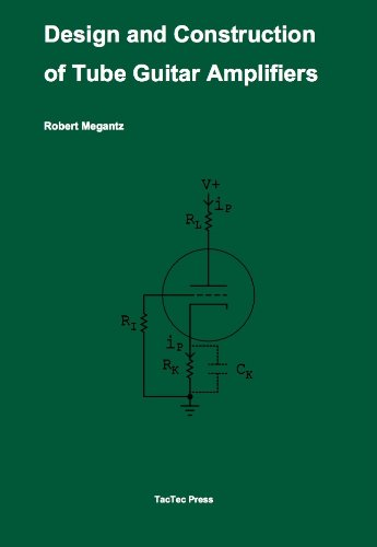 Design and Construction of Tube Guitar Amplifiers: Robert C. Megantz