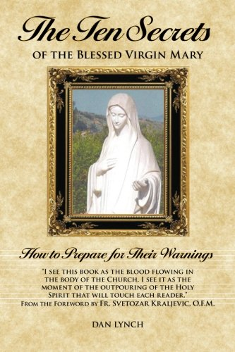 The Ten Secrets of the Blessed Virgin Mary: How to Prepare for Their Warnings: Lynch, Dan