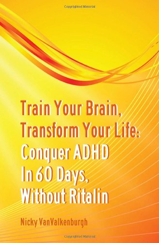 9780615297941: Train Your Brain, Transform Your Life: Conquer Attention Deficit Hyperactivity Disorder in 60 Days, Without Ritalin