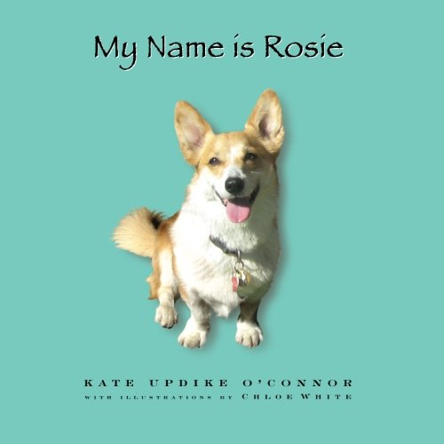 9780615300221: My Name Is Rosie: Snippets of a Corgi's Everyday Life in Her Own Words