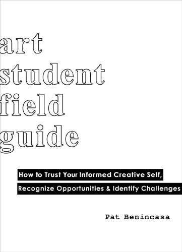 9780615300238: Art Student Field Guide: How to Trust Your Informed Creative Self, Recognize Opportunities & Identify Challenges