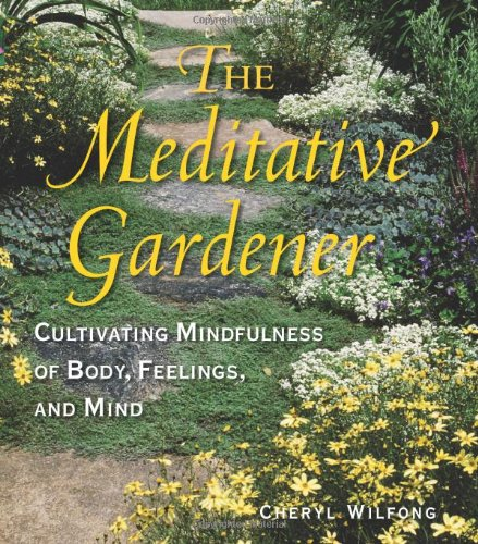 9780615300412: The Meditative Gardener: Cultivating Mindfulness of Body, Feelings, and Mind