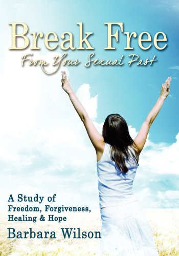 9780615300658: Break Free from Your Sexual Past; A Study of Freedom, Forgiveness, Healing and Hope (Middle English Edition)