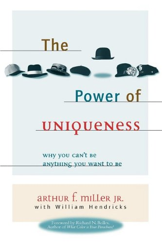 The Power of Uniqueness: Why You Can't Be Anything You Want To Be: Miller, Arthur F, Hendricks...