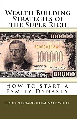9780615301792: Wealth Building Strategies of the Super Rich: How to start a Family Dynasty