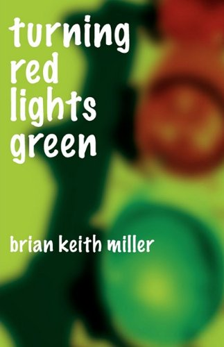 Turning Red Lights Green: Miller, Brian Keith